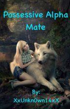 Possessive Alpha Mate by XxUnkn0wn14xX