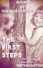 The First Steps (A Hunter Hayes Fanfiction, Book 1 of the Hardships Saga) by Nethii120700