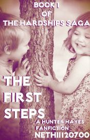 The First Steps (A Hunter Hayes Fanfiction  Book 1 of the Hardships Saga) by Nethii120700