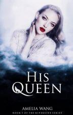 His Queen ✔ by jinwen2509