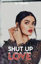SHUT UP LOVE by Yonawo