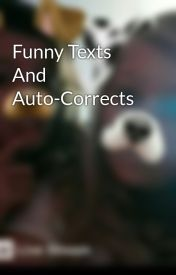 Funny Texts And Auto-Corrects by madibowling