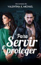 PARA SERVIR E PROTEGER - (Livro único) by ValentinaKMichael