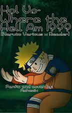 Hol Up- Where The Hell Am I??? [Naruto Various x Reader] by Aphezix