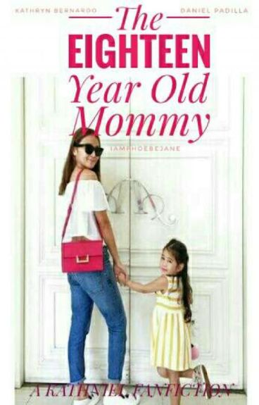 The Eighteen Year Old Mommy (Kathniel) On Going