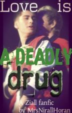 Love Is A Deadly Drug → 1D Ziall boyxboy *COMPLETED* by MrsNiallHoran