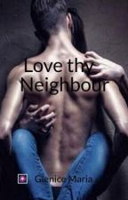 Love thy neighbour (COMPLETED). Book 1 by GleniceMaria