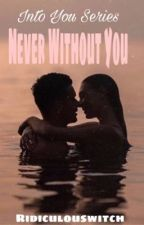 Never Without You (Into You Series)  by ridiculouswitch