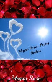 Megan Rose's Poetry: Haikus by Poet_Megan_Rose