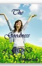 THE GOODNESS OF GOD by dolphintale