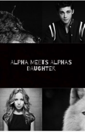 Alpha meets Alpha's daughter