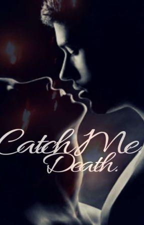Catch Me, Death by x_MissTara_x