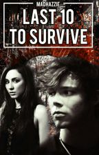 Last 10 to survive ✔ by madhazzie