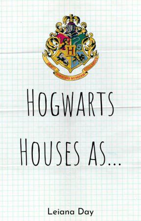 Hogwarts Houses As. . . by leiana52