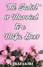 The Sadist Is Married To A Mafia Boss by Roxas_KingdomHearts