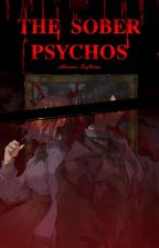 The Sober Psychos  by AleenaDiAngelo