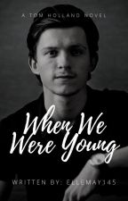 When We Were Young - A Tom Holland Story by ellemay145
