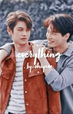 EVERYTHING | A BRIGHTWIN FANFICTION | ✔️ by shiyaaatot_