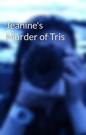 jeanine s murder of tris jeanine s murder of tris from peter s