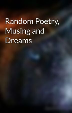 Random Poetry, Musing and Dreams by sinsraven
