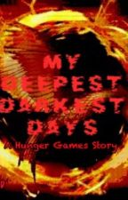 My Deepest, Darkest Days-A Hunger Games Story by JustJazzy_03