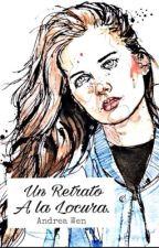 Un Retrato a la Locura. by Andrea-W