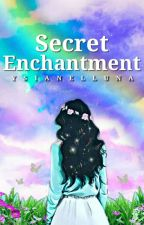 Secret Enchantment (Completed) by Ysianelluna