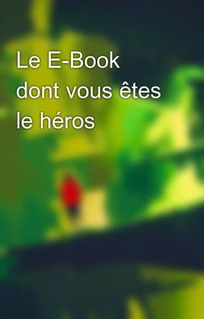 Le E-Book dont vous êtes le héros by JohannCardon0