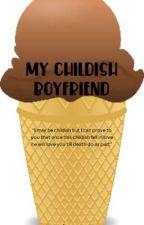My Childish Boyfriend (ON GOING) by Rabbit-cake25