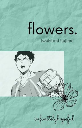 Flowers || Iwaizumi Hajime x Reader by infinitelyhopeful
