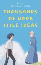 100 000+ Book Title Ideas ✓ by canceryl
