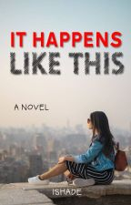 It Happens Like This by ishade