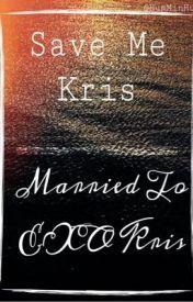 Married to EXO Kris/Save Me Kris. by HumMinHun