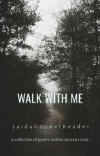 walk with me by JaidaGaudetReader