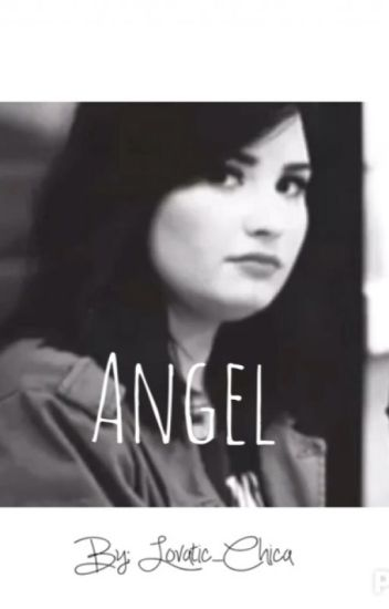 Angel- A Demi Lovato Fanfiction