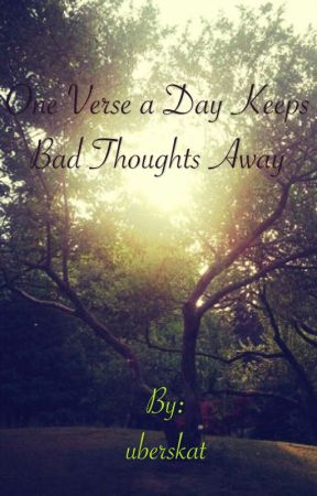 One Verse a Day Keeps Bad Thoughts Away {COMPLETED} by uberskat