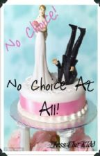 No Choice, No Choice At All! by JessTheKidd
