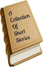 A Collection Of Short Stories by BlueRoses0123