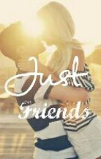 Just Friends #Watty's 2015 by SweetMemoriesForever