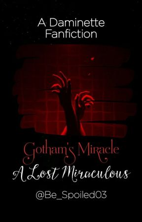 || Gotham's Miracle || A Lost Miraculous || COMPLETED|| by Be_Spoiled03
