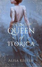 The Queen of Itorica by LisKester