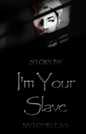 I'M YOUR SLAVE ☯