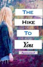 The Hike to you by awesomes8