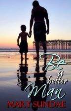 Book 5: Be a Better Man by dontreadhehe