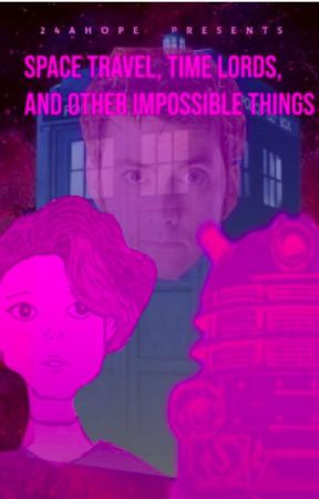 Space Travel, Time Lords, and Other Impossible Things by 24ahope