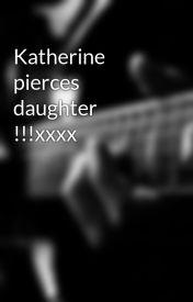 Katherine pierces daughter !!!xxxx by VampireFreakEllie