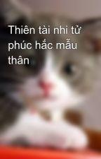 Thiên tài nhi tử phúc hắc mẫu thân by mew_ngoc_th2405
