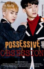 Possessive Obsession [ChenMin] ✓ by MadlyWang