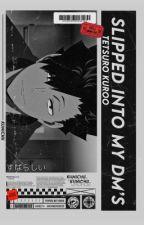 𝐒𝐥𝐢𝐩𝐩𝐞𝐝 𝐢𝐧𝐭𝐨 𝐲𝐨𝐮𝐫 𝐃𝐌𝐬 ➸ Kuroo Tetsuro by BOBACHEW