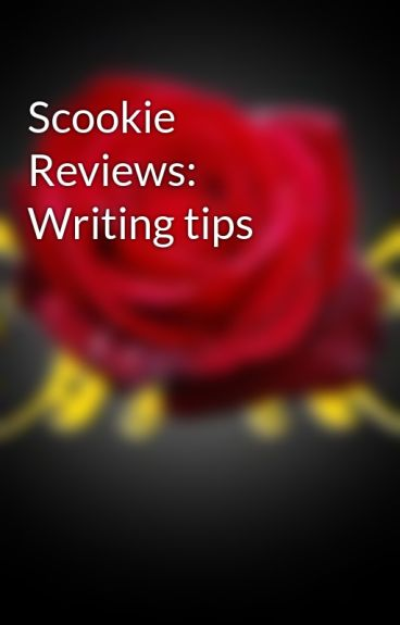 Scookie Reviews: Writing tips by SMC_Scookie